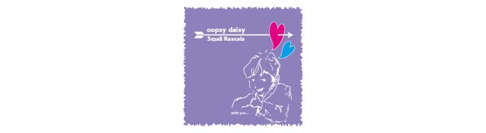 oopsy daisy / Small Rascals